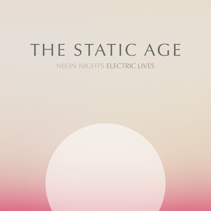 The Static Age - Neon Nights Electric Lives