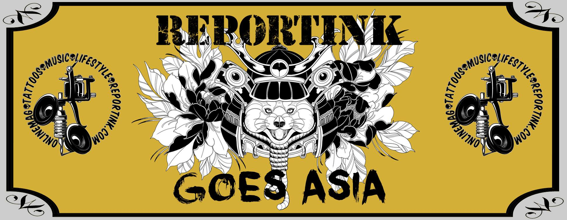 REPORTINK goes Asia - das große Special!